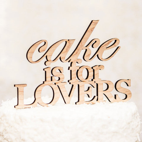 "Wedding Cake Topper ""Cake is for Lovers"" - Wedding Decor Gifts"