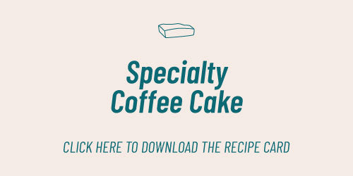 Click Here to Download the Specialty Coffee Cake Recipe Card