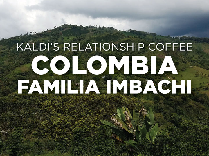 Kaldi's Relationship Coffee | Colombia Familia Imbachi | Single Origin Coffee