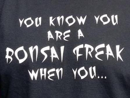 "Ron Anderson Bonsai ""You Know You are a Bonsai Freak When You ..."" T-Shirt"