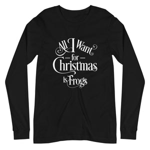 All I Want for Christmas is Frogs Unisex Long Sleeve Tee