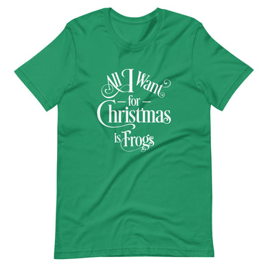 All I Want for Christmas is Frogs Short-Sleeve Unisex T-Shirt