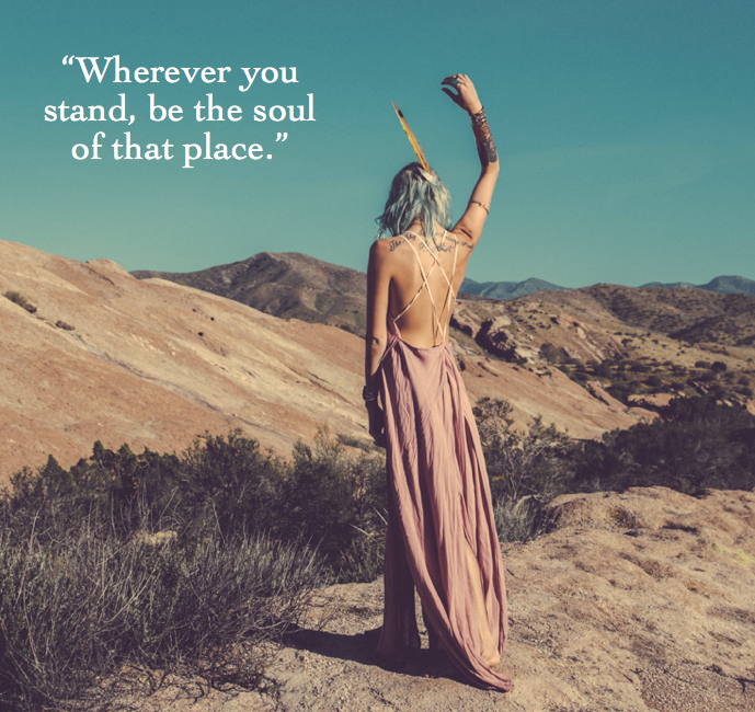 wherever you stand be the soul of that place