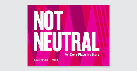 Not Neutral: For Every Place Its Story