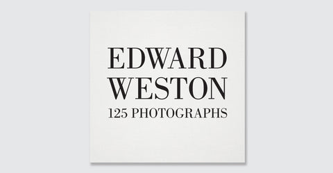 Edward Weston: 125 Photographs