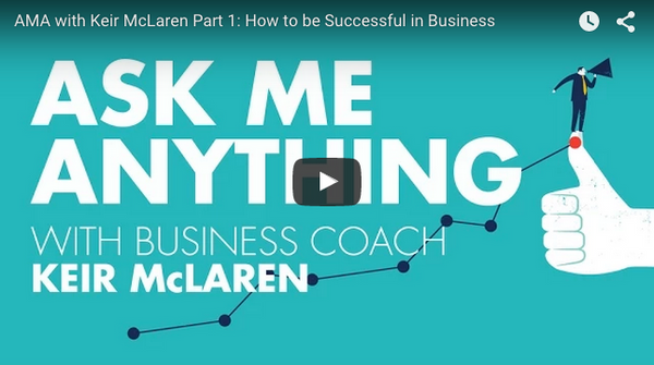 AMA with Keir McLaren Part 1: How to be Successful in Business