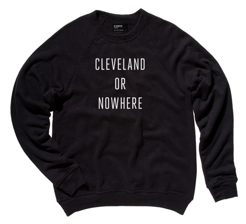 Cleveland or Nowhere Sweatshirt - Black