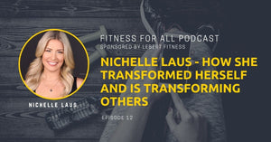 Nichelle Laus - How She Transformed Herself and is Transforming Others