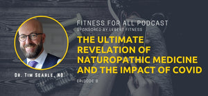 Dr. Tim Searle ND - The Ultimate Revelation of Naturopathic Medicine and the Impact of COVID