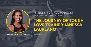 The Journey of Tough Love Trainer Janessa Laureano