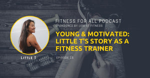Young & Motivated:  Little T's Story as a Fitness Trainer