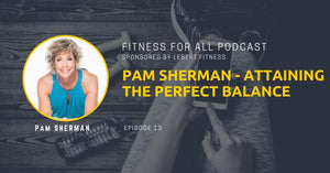 Pam Sherman - Attaining the Perfect Balance