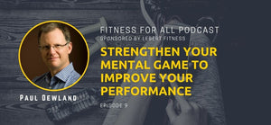 Paul Dewland - Strengthen Your Mental Game to Improve Your Performance