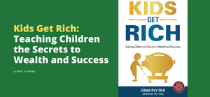 Kids Get Rich: Teaching Children the Secrets to Wealth and Success