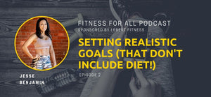 Jesse Benjamin: Setting Realistic Goals - That Don't Include Diet!