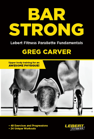 The Lebert Fitness BAR STRONG  - Parallettes Fundamentals by Greg Carver Book
