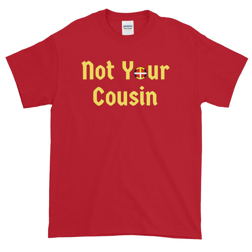 Not Your Cousin (AD) Tee T-Shirt indigenous, love, native, Oit, our, pow, powwow, tee, traditions, wow - Our Indigenous Traditions Clothing Brand