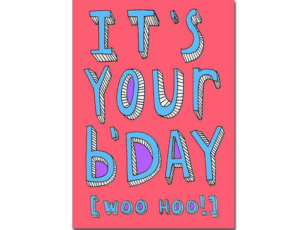 It's your birthday greeting card - woo hoo