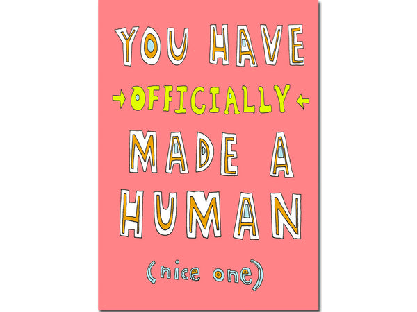 Funny new baby card - you have officially made a human (nice one)