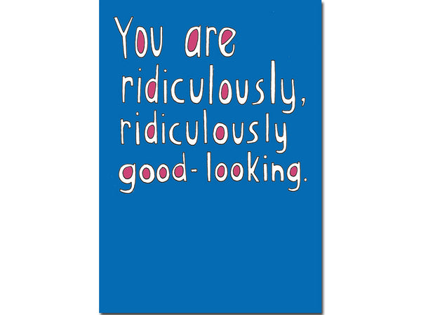 Love friendship valentines greeting card - you are ridiculously ridiculously good looking