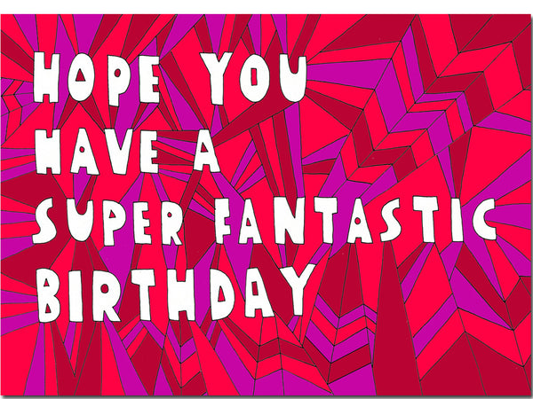 Hope you have a super fantastic birthday - happy birthday greeting card