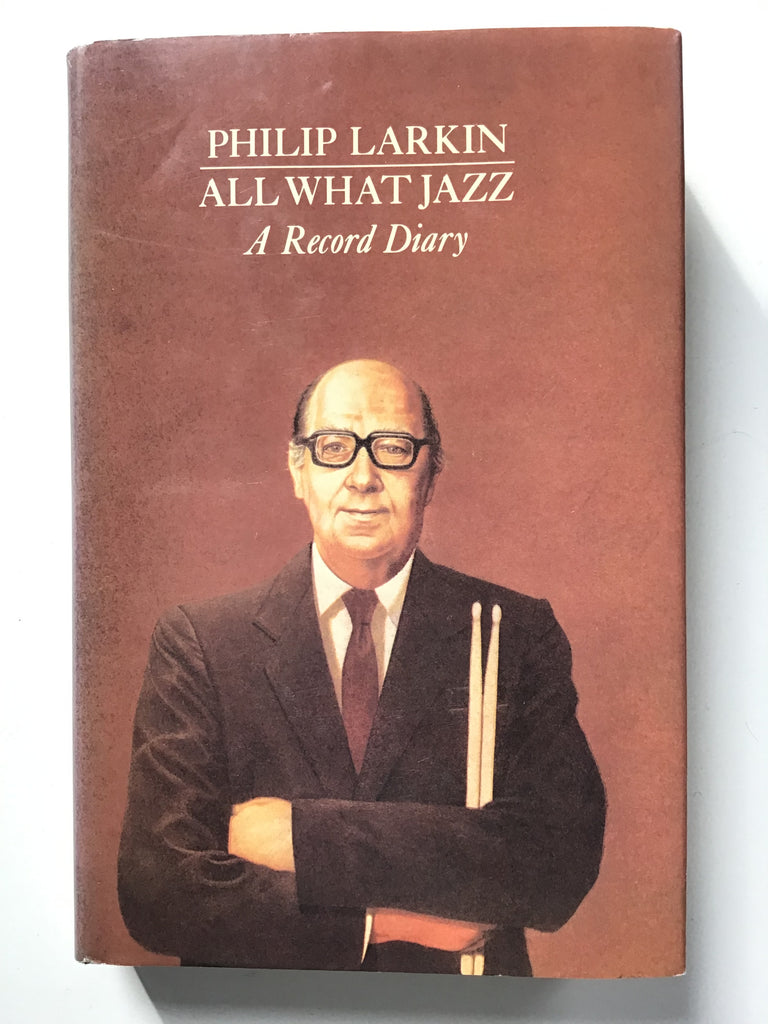 All What Jazz : A Record Diary by Philip Larkin