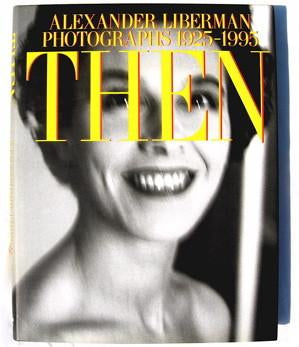 Then : Alexander Liberman Photographs 1925-1995 Signed