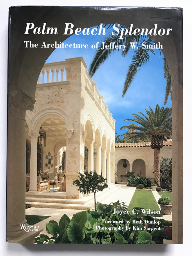 Palm Beach Splendor The Architecture of Jeffery W. Smith