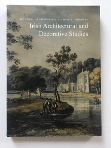 Irish Architectural and Decorative Studies  The Journal of the Irish Georgian Society-- Volume  xii