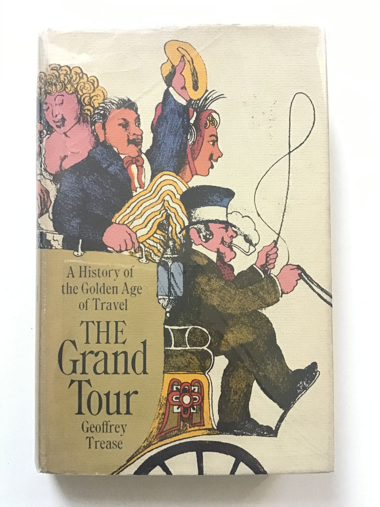 The Grand Tour : A History of the Golden Age of Travel