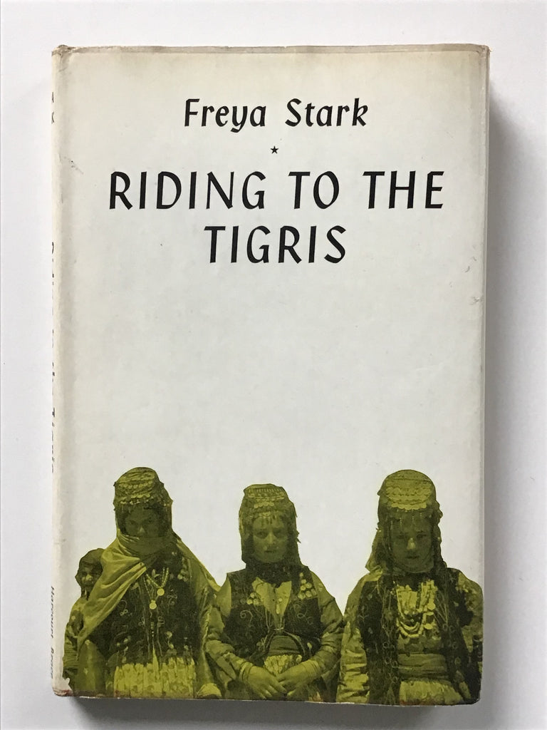 Riding to the Tigris by Freya Stark