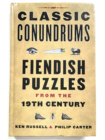Classic Conundrums Fiendish Puzzles from the 19th Century