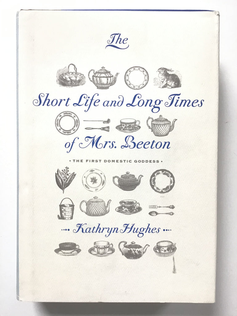 The Short Life and Long Times of Mrs Beeton --The First Domestic Goddess