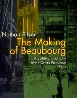 The Making of Beaubourg: A Building Biography of the Centre Pompidou Paris