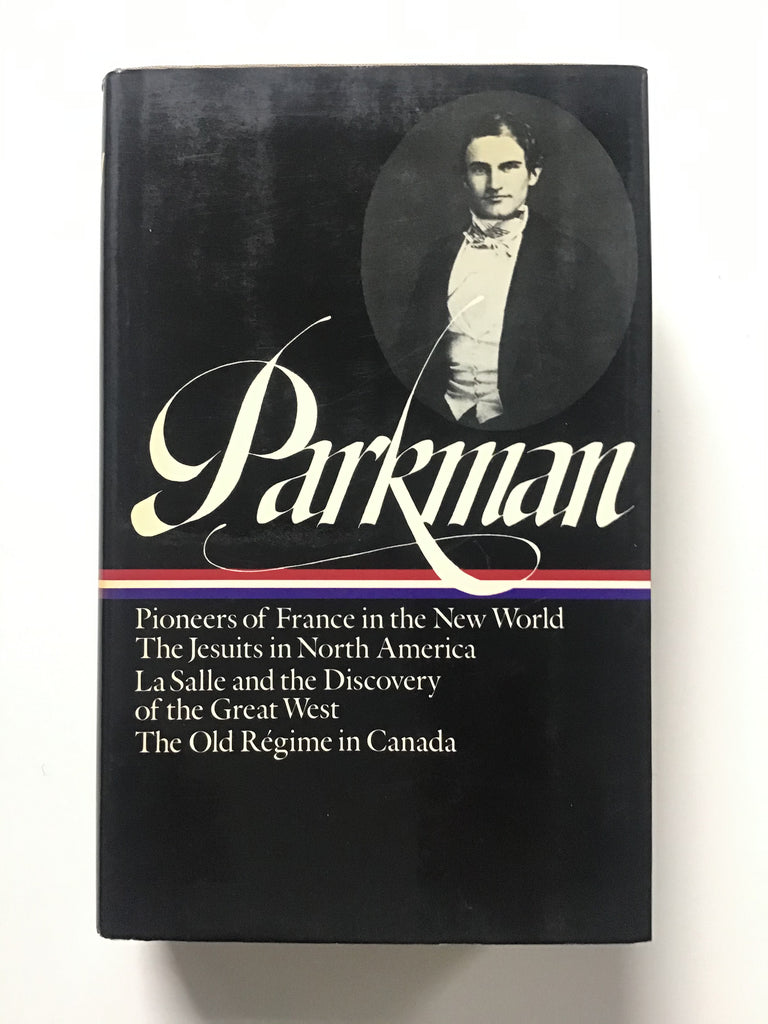 Francis Parkman : Pioneers of Old France in the New World / The Jesuits in North America / LaSalle and the Discovery of the Great West / The Old Regime in Canada