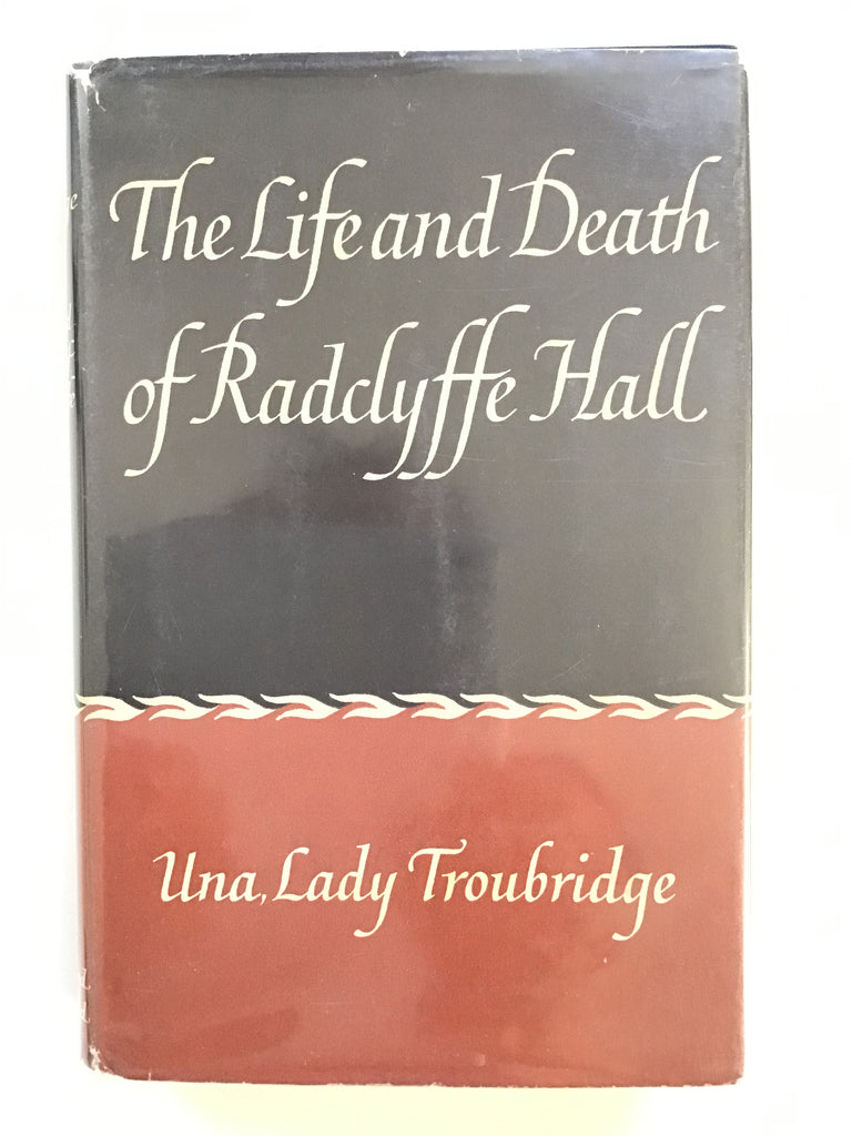 The Life and Death of Radclyffe Hall by Una, Lady Troubridge