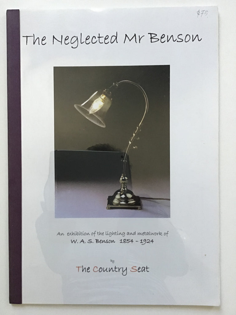The Neglected Mr Benson : An Exhibition of the Lighting and Metalwork of W. A. S. Benson, 1854-1924