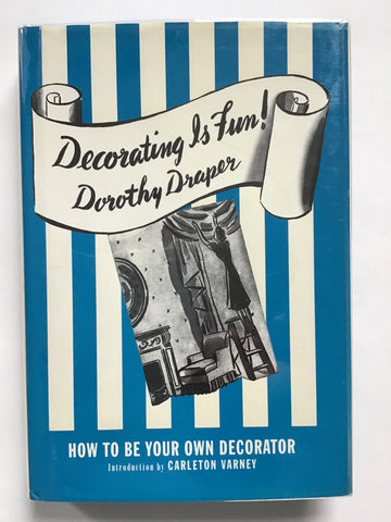Decorating is Fun! by Dorothy Draper [introduction by Carlton Varney]