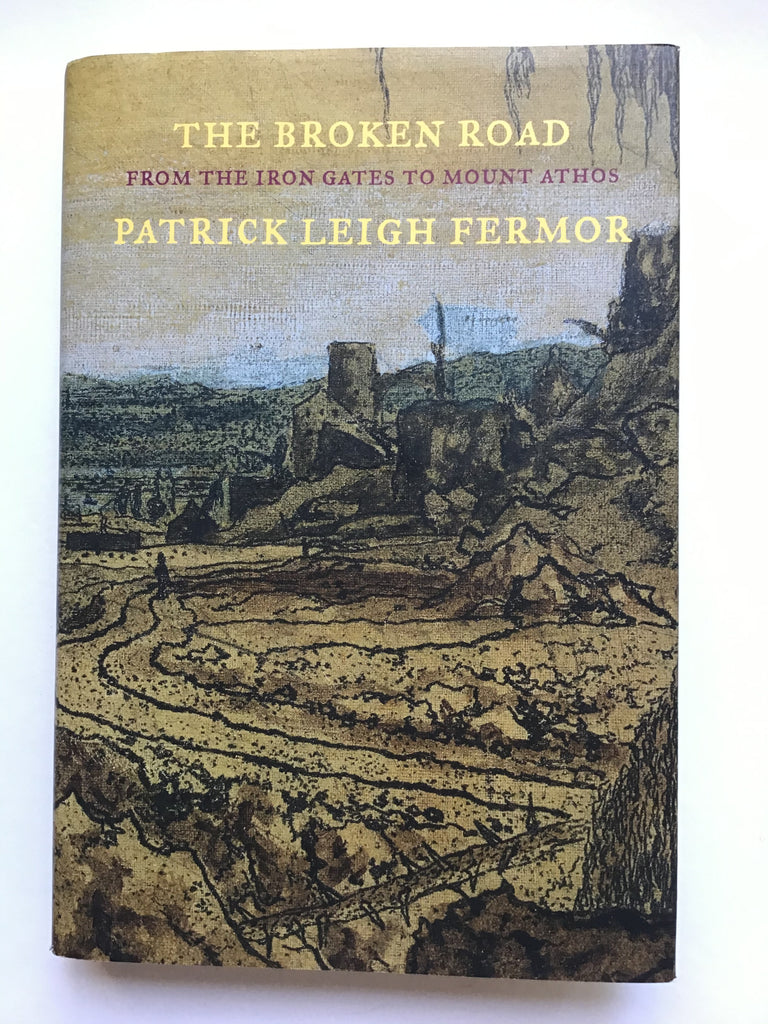 The Broken Road : From the Iron Gate to Mount Athos by Patrick Leigh Fermor