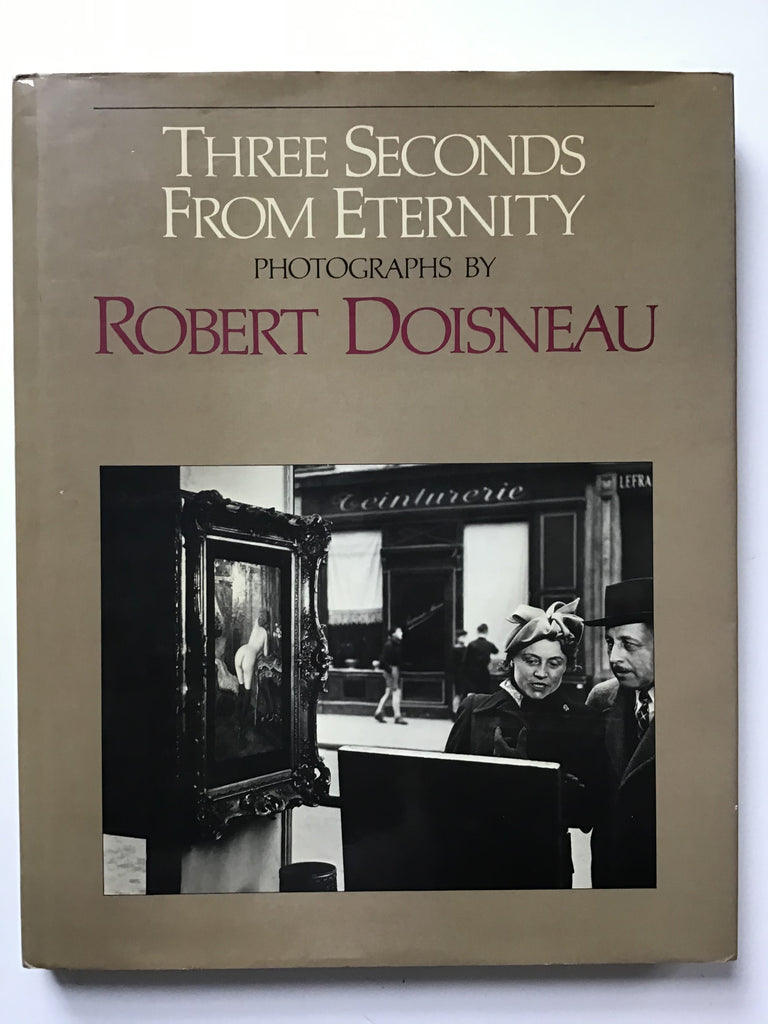 Three Seconds From Eternity : Photographs by Robert Doisneau