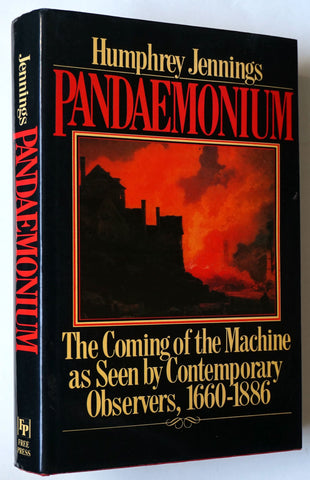 Pandaemonium: The Coming of the Machine Age as Seen by Contemporary Observers 1660-18866