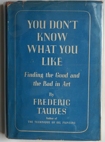 You Don't Know What You Like : Finding the Good and Bad in Art Frederic Taubes
