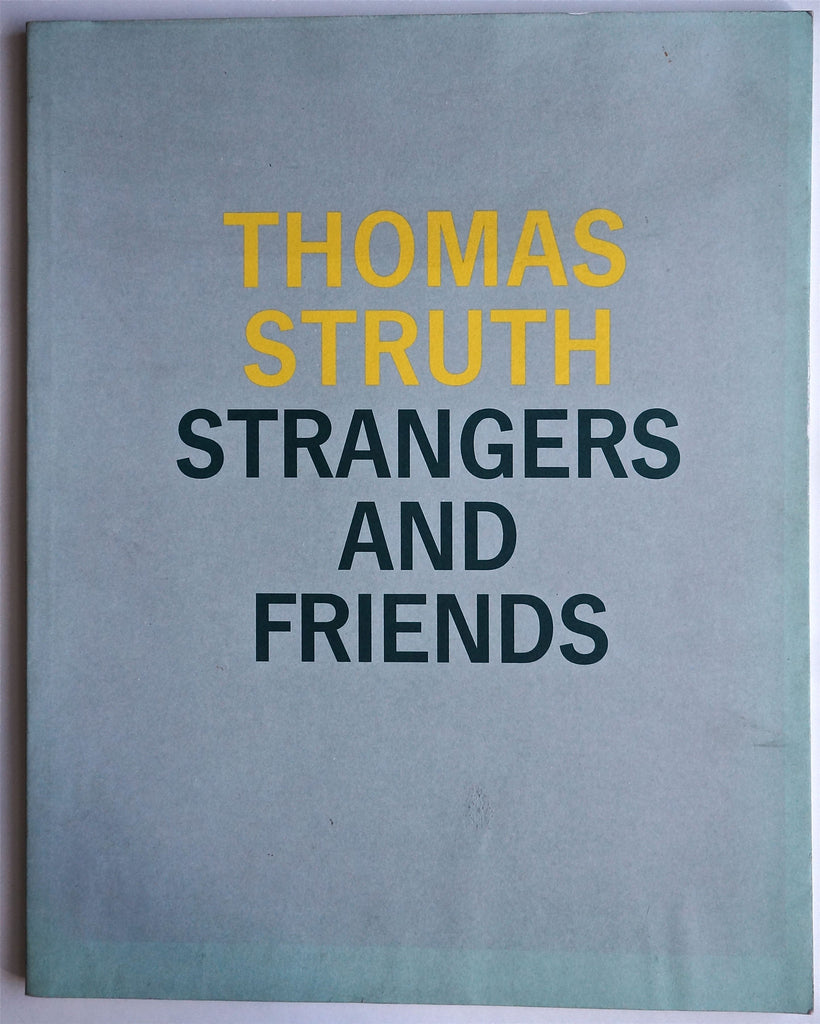 [signed] Thomas Struth : Strangers and Friends