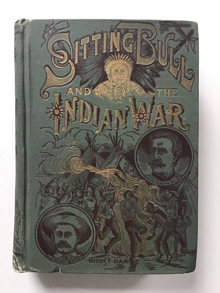 Life of Sitting Bull and History of the Indian War of 1890-'91