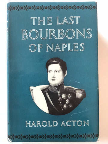 The Last Bourbons of Naples (1825-1861) by Harold Acton