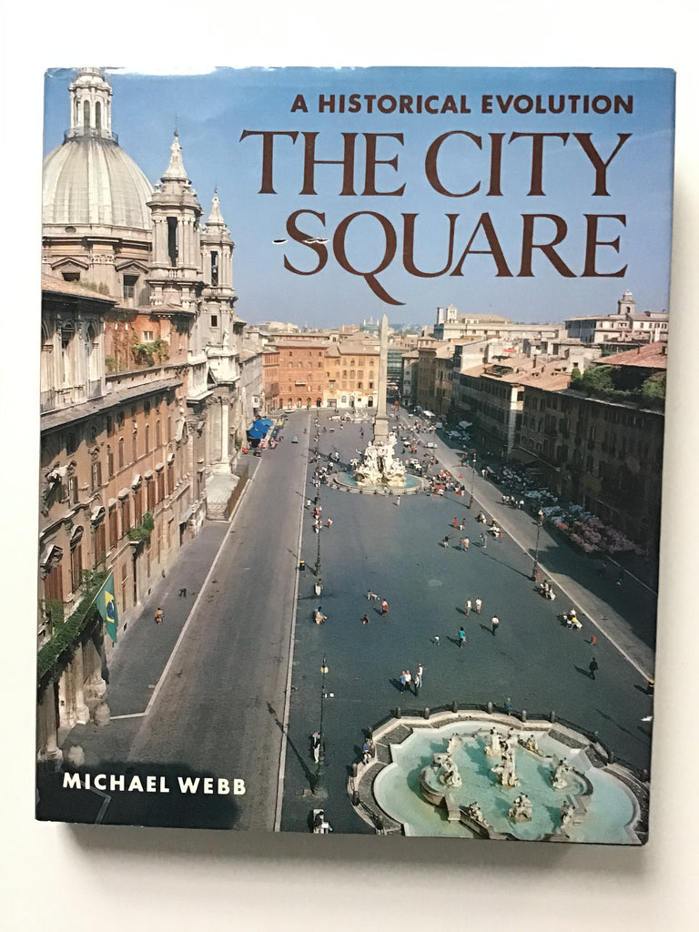 The city Square a historical evolution michael webb