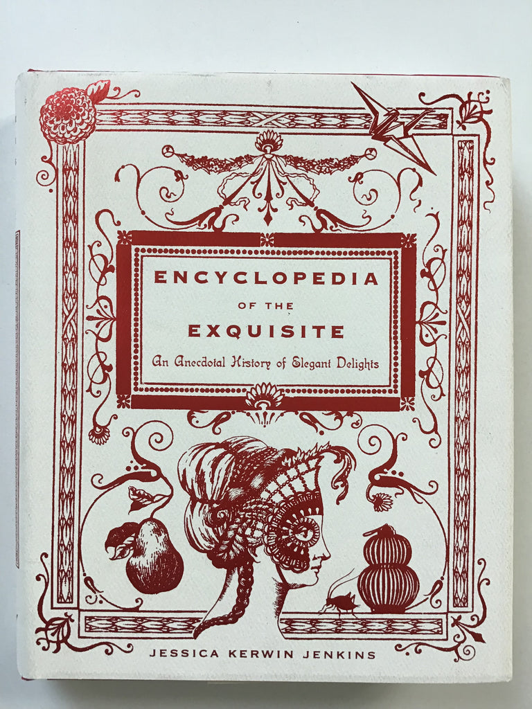Encyclopedia of the Exquisite An Anecdotal History of Elegant Delights