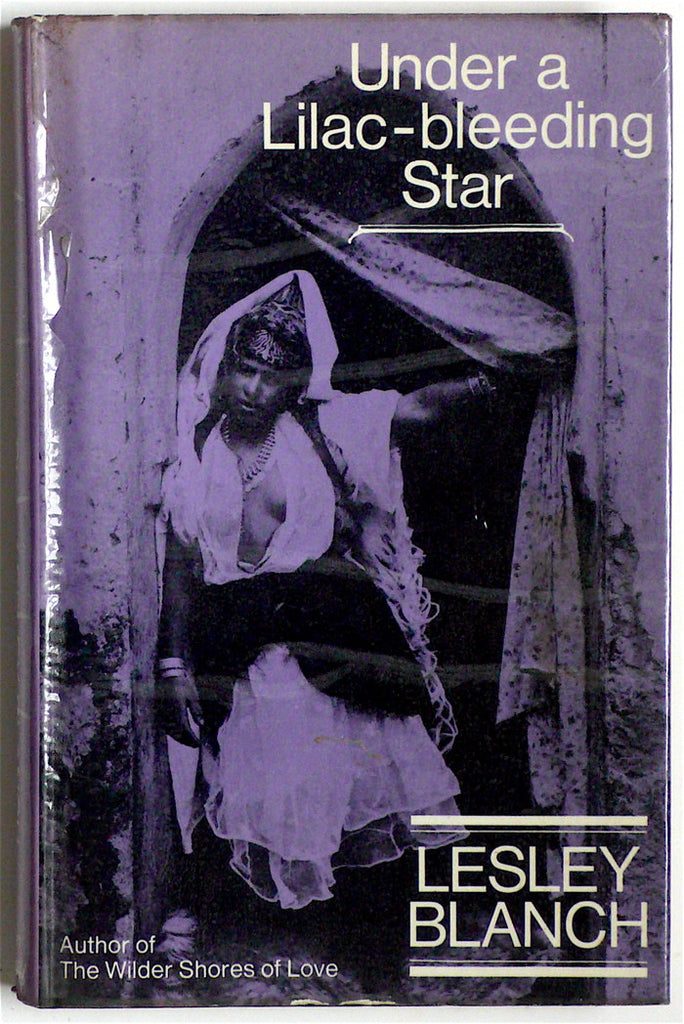Under a Lilac-Bleeding Star by Lesley Blanch