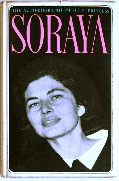 The Autobiography of H. I. H. Princess Soraya