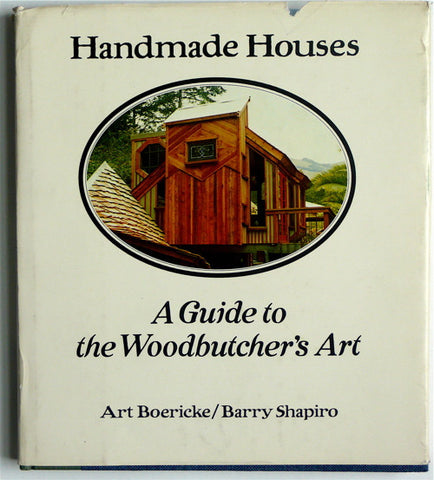 Handmade Houses : A Guide to the Wood Butcher's Art